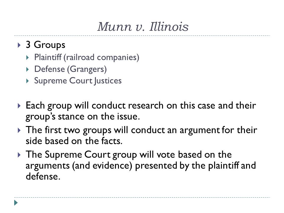 Munn v.Illinois - Plaintiff  Represent the railroad companies threatened by the Grange.