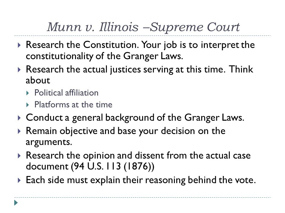  Research the Constitution. Your job is to interpret the constitutionality of the Granger Laws.  Research the actual justices serving at this time.