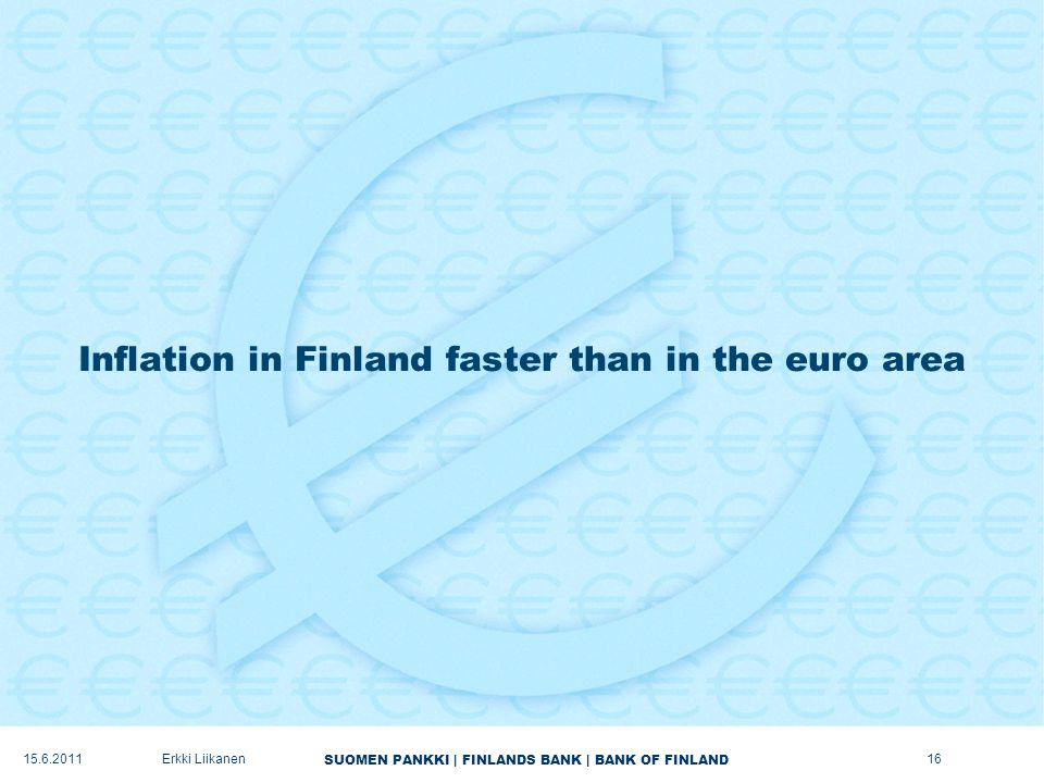 SUOMEN PANKKI | FINLANDS BANK | BANK OF FINLAND Inflation in Finland faster than in the euro area 16Erkki Liikanen