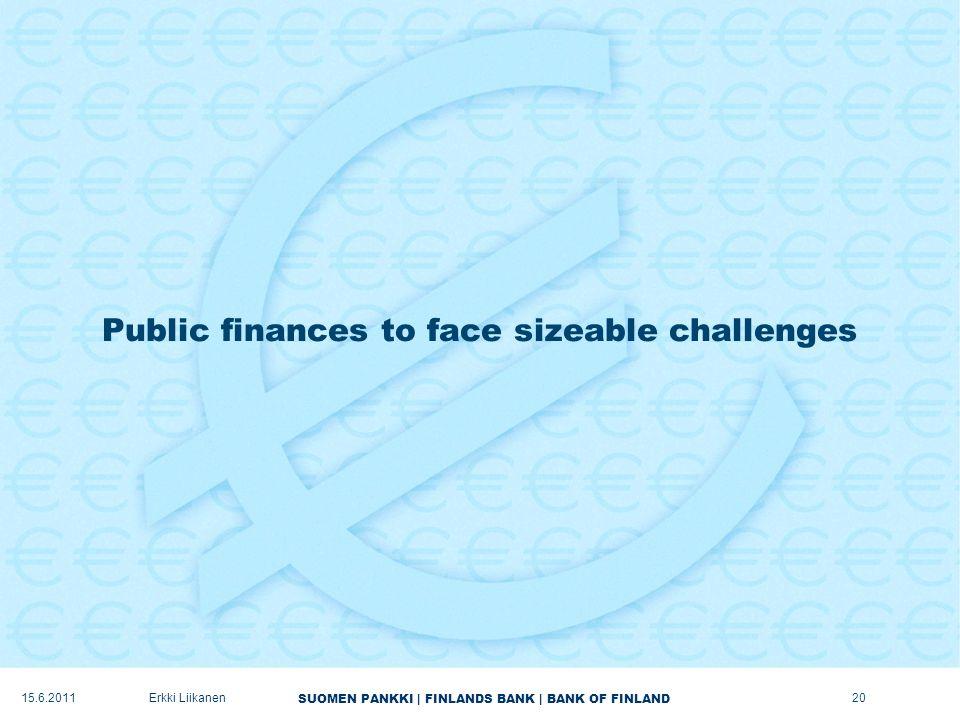 SUOMEN PANKKI | FINLANDS BANK | BANK OF FINLAND Public finances to face sizeable challenges 20Erkki Liikanen15.6.2011