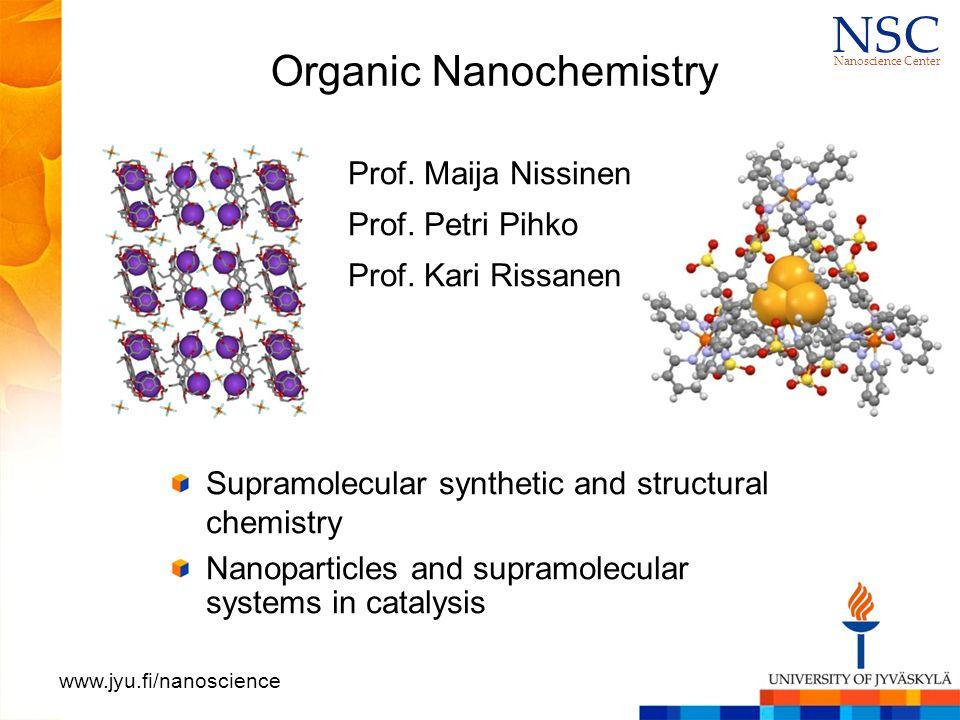 N S CN S C Nanoscience Center www.jyu.fi/nanoscience Organic Nanochemistry Prof.