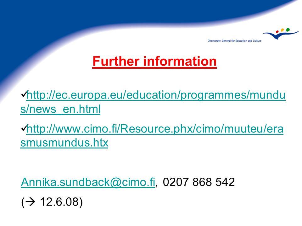 Further information http://ec.europa.eu/education/programmes/mundu s/news_en.html http://ec.europa.eu/education/programmes/mundu s/news_en.html http://www.cimo.fi/Resource.phx/cimo/muuteu/era smusmundus.htx http://www.cimo.fi/Resource.phx/cimo/muuteu/era smusmundus.htx Annika.sundback@cimo.fiAnnika.sundback@cimo.fi, 0207 868 542 (  12.6.08)