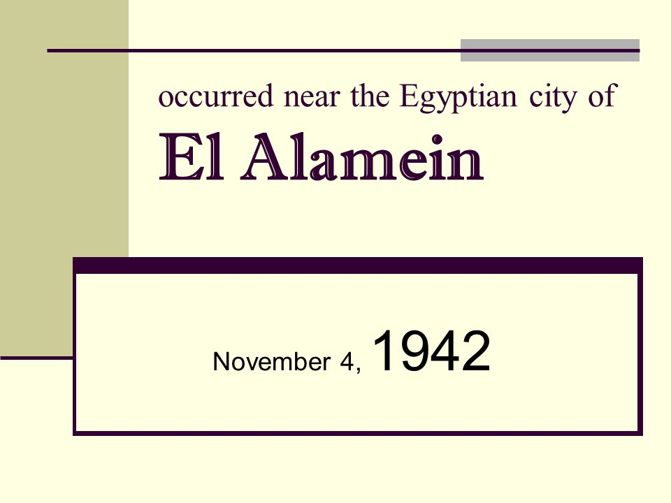 occurred near the Egyptian city of El Alamein November 4, 1942