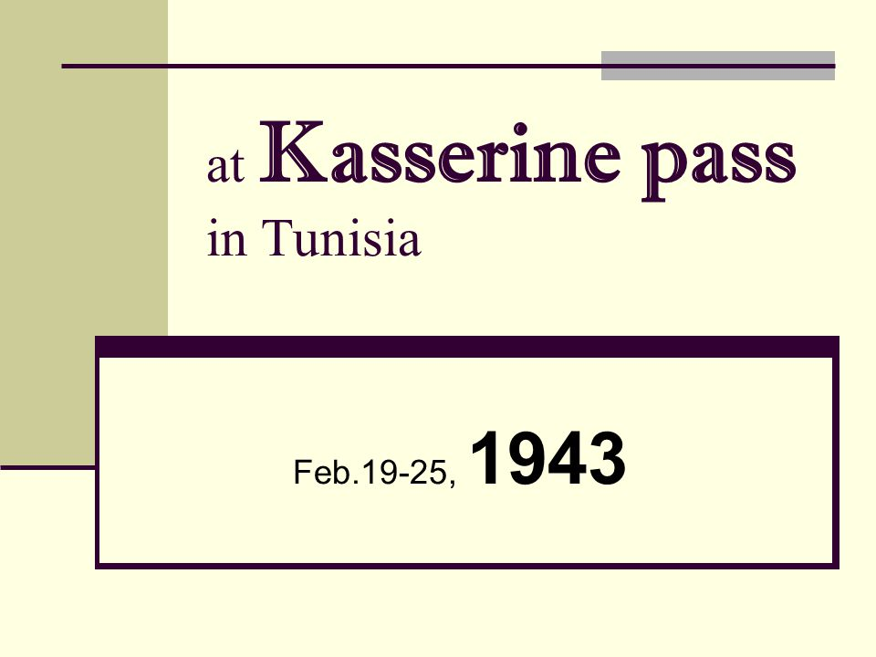 at Kasserine pass in Tunisia Feb.19-25, 1943
