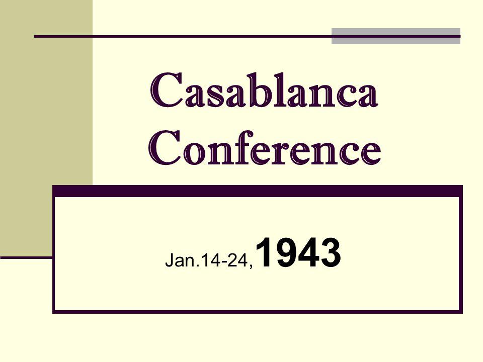 Casablanca Conference Jan.14-24, 1943