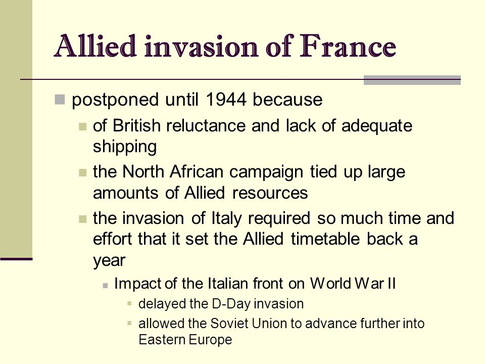 Allied invasion of France postponed until 1944 because of British reluctance and lack of adequate shipping the North African campaign tied up large am