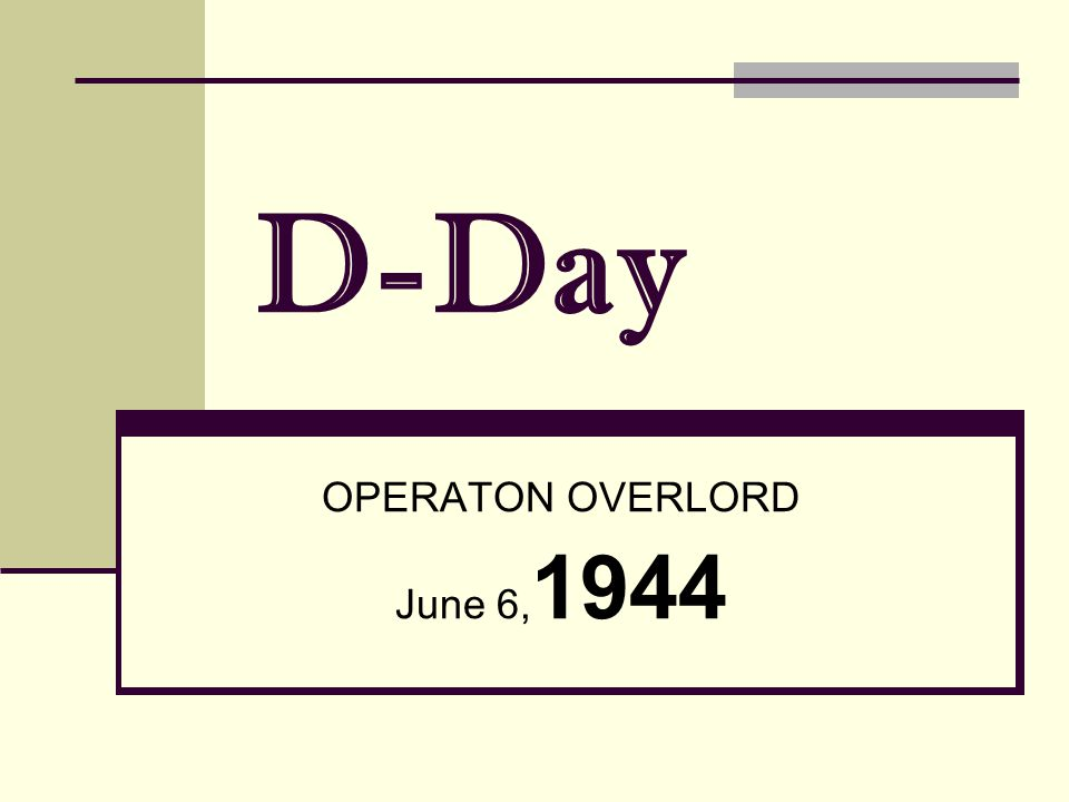 D-Day OPERATON OVERLORD June 6, 1944