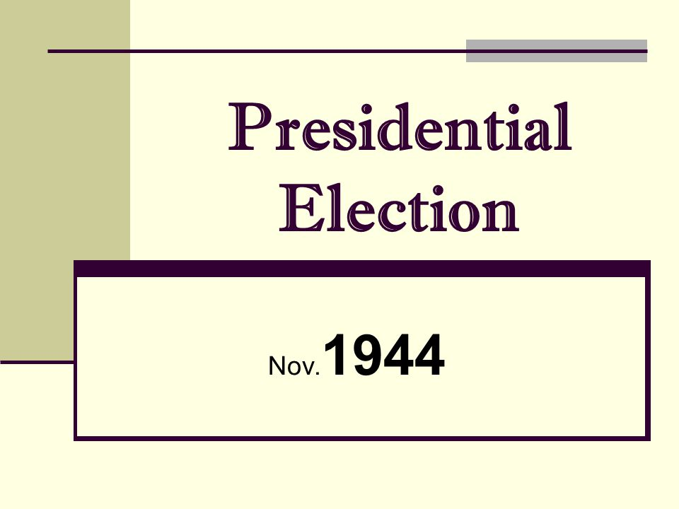 Presidential Election Nov. 1944
