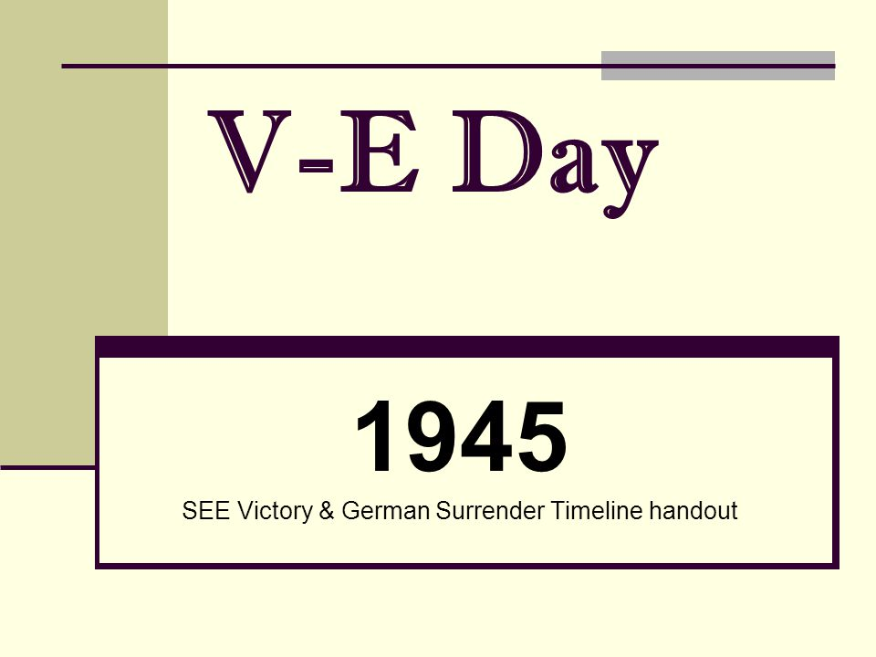 V-E Day 1945 SEE Victory & German Surrender Timeline handout