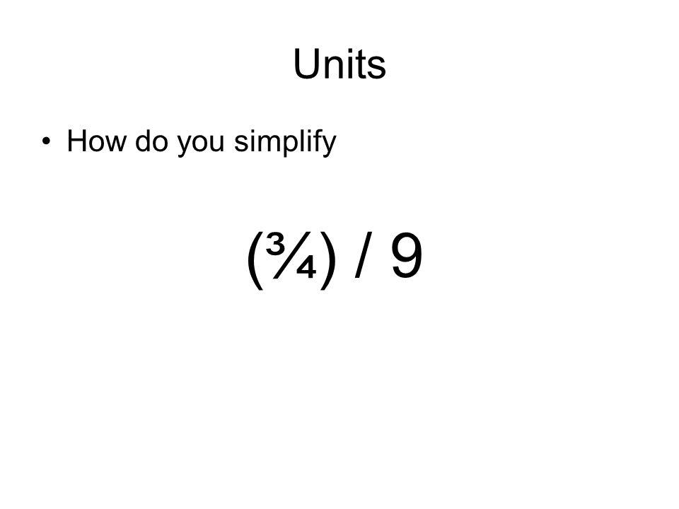 Units How do you simplify (¾) / 9