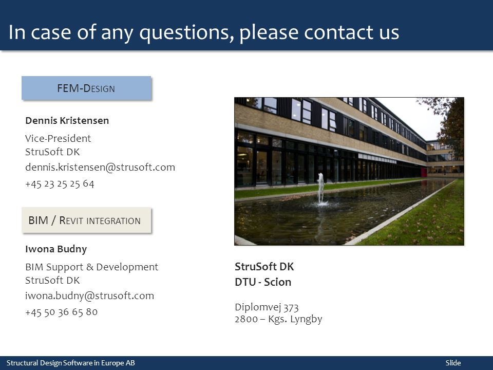 In case of any questions, please contact us Structural Design Software in Europe AB Slide Dennis Kristensen Vice-President StruSoft DK dennis.kristens