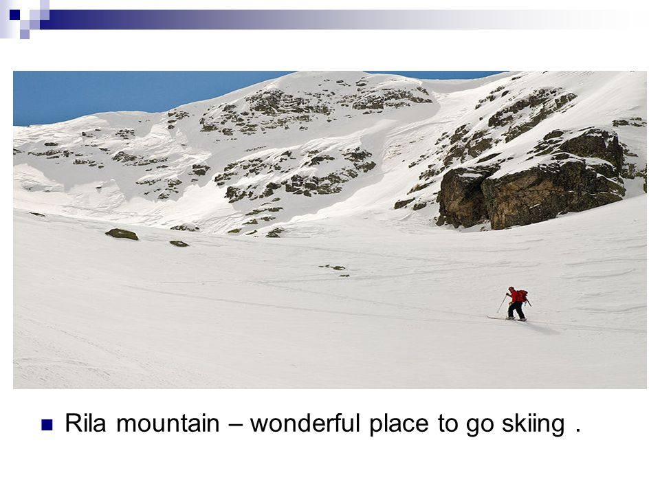 Rila mountain – wonderful place to go skiing.