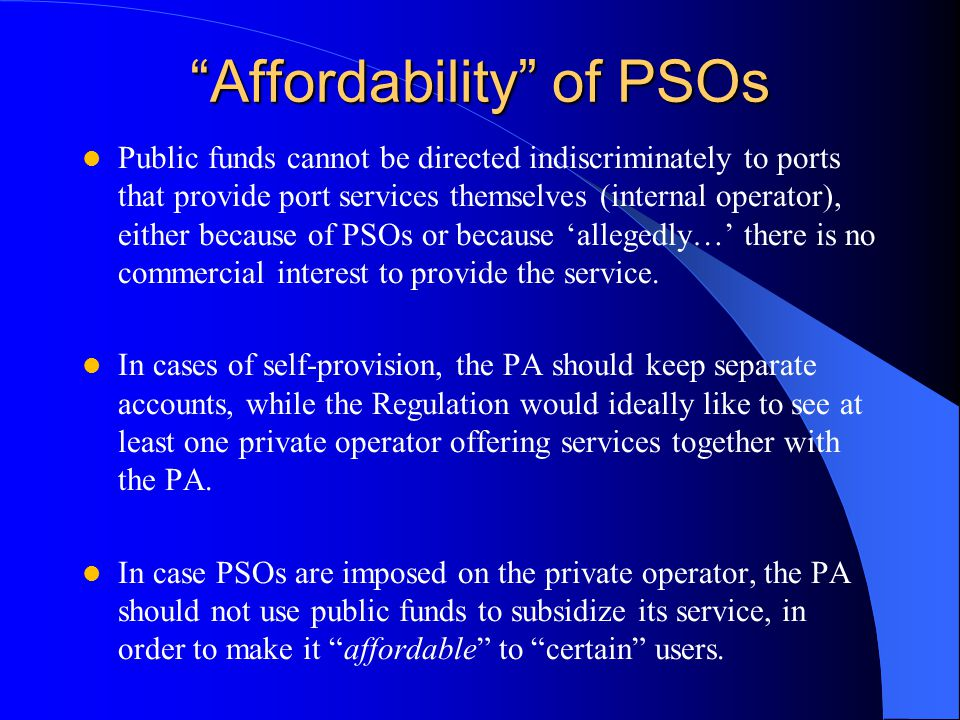 Affordability of PSOs Public funds cannot be directed indiscriminately to ports that provide port services themselves (internal operator), either because of PSOs or because 'allegedly…' there is no commercial interest to provide the service.