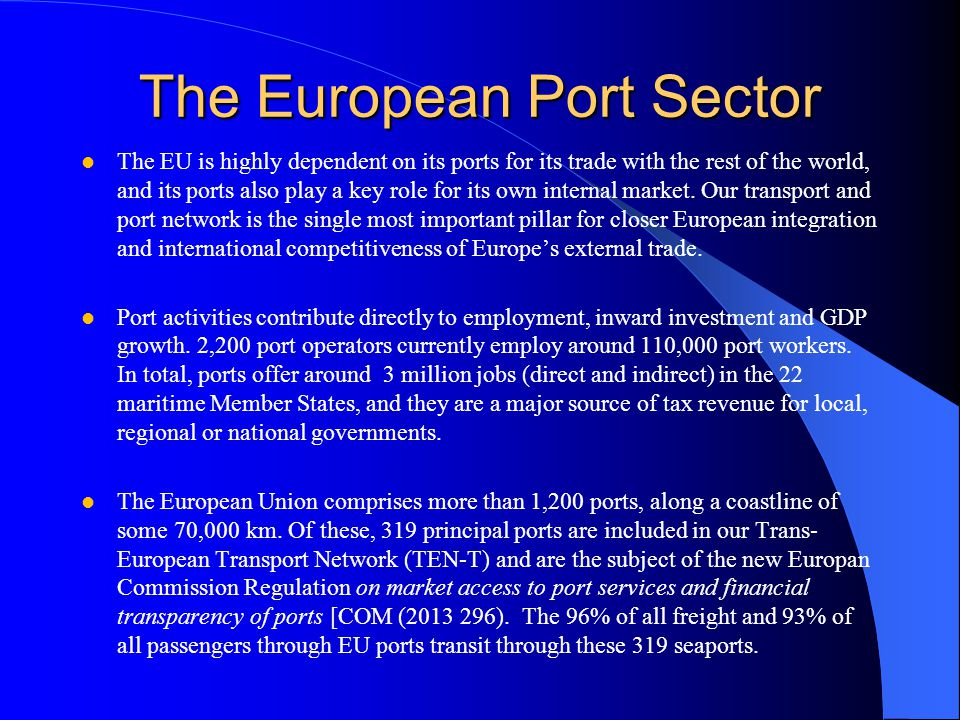 The European Port Sector The EU is highly dependent on its ports for its trade with the rest of the world, and its ports also play a key role for its own internal market.