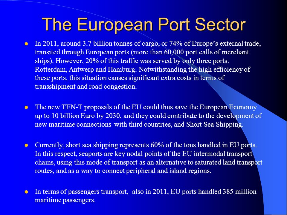 The European Port Sector In 2011, around 3.7 billion tonnes of cargo, or 74% of Europe's external trade, transited through European ports (more than 60,000 port calls of merchant ships).