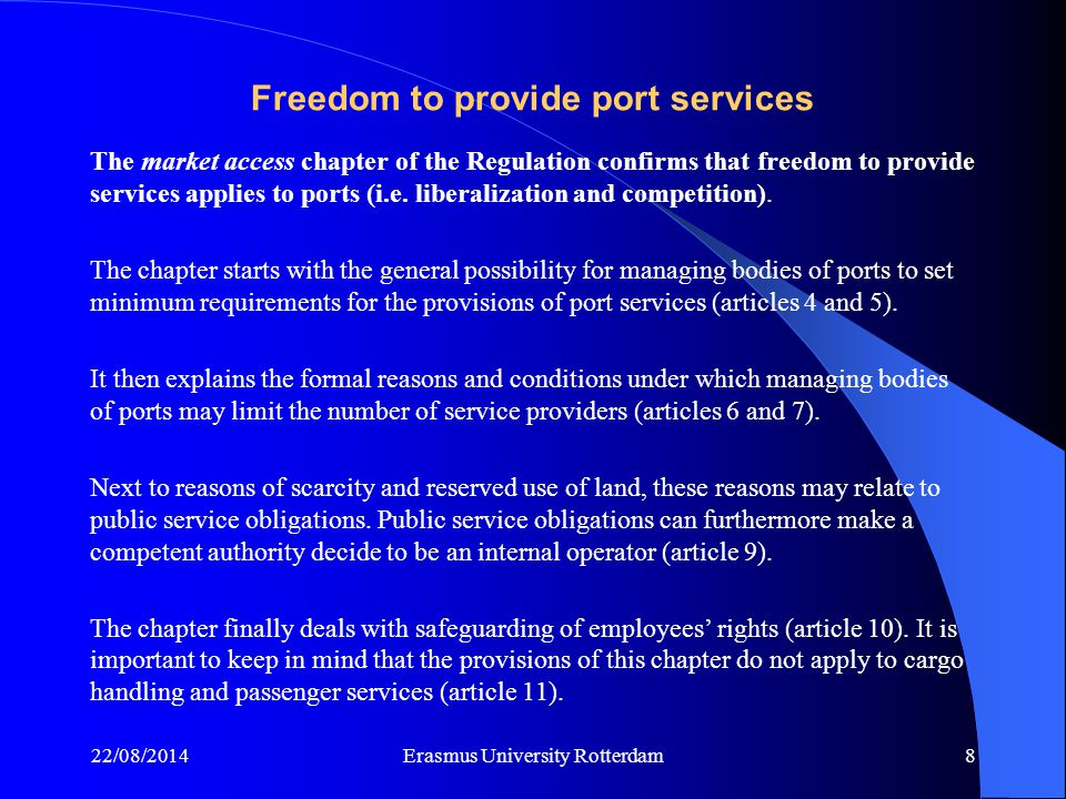 Freedom to provide port services The market access chapter of the Regulation confirms that freedom to provide services applies to ports (i.e.