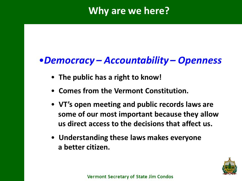 Burden of Proof Vermont Secretary of State Jim Condos The Public Records Act represents a strong policy favoring access to public documents and records.