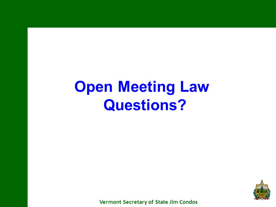 Vermont Secretary of State Jim Condos Open Meeting Law Questions