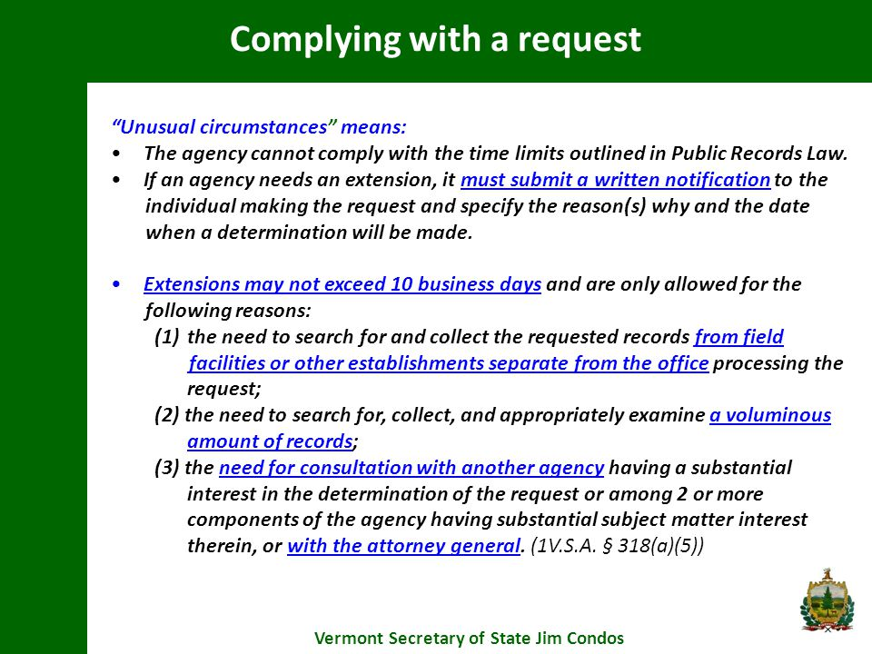 Complying with a request Vermont Secretary of State Jim Condos Unusual circumstances means: The agency cannot comply with the time limits outlined in Public Records Law.