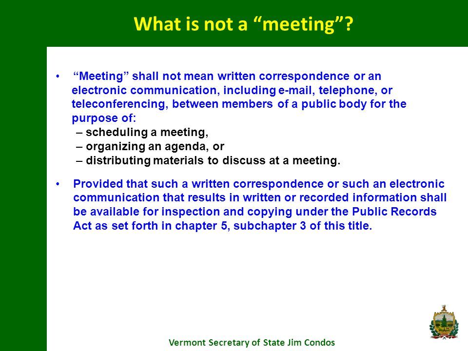 Meeting shall not mean written correspondence or an electronic communication, including e-mail, telephone, or teleconferencing, between members of a public body for the purpose of: – scheduling a meeting, – organizing an agenda, or – distributing materials to discuss at a meeting.