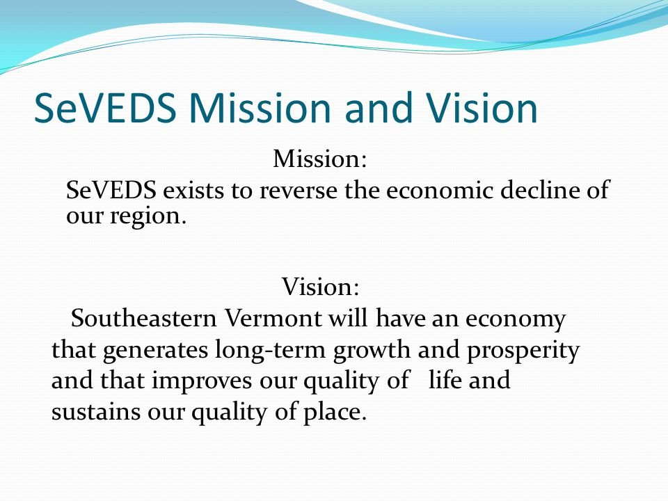 SeVEDS Mission and Vision Mission: SeVEDS exists to reverse the economic decline of our region.