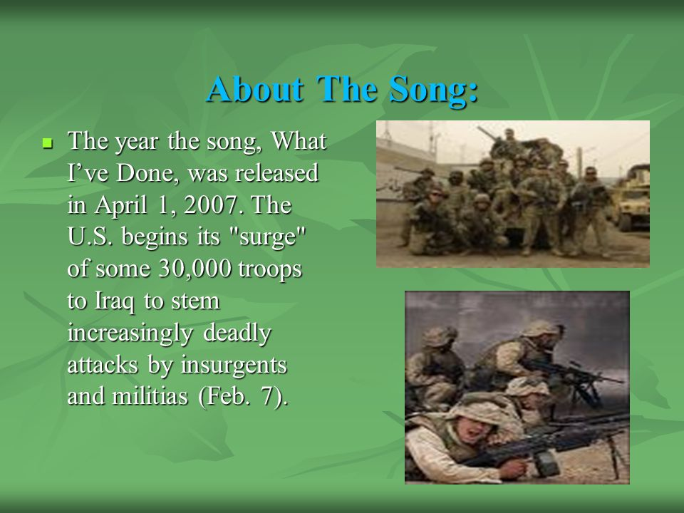 About The Song: The year the song, What I've Done, was released in April 1, 2007.