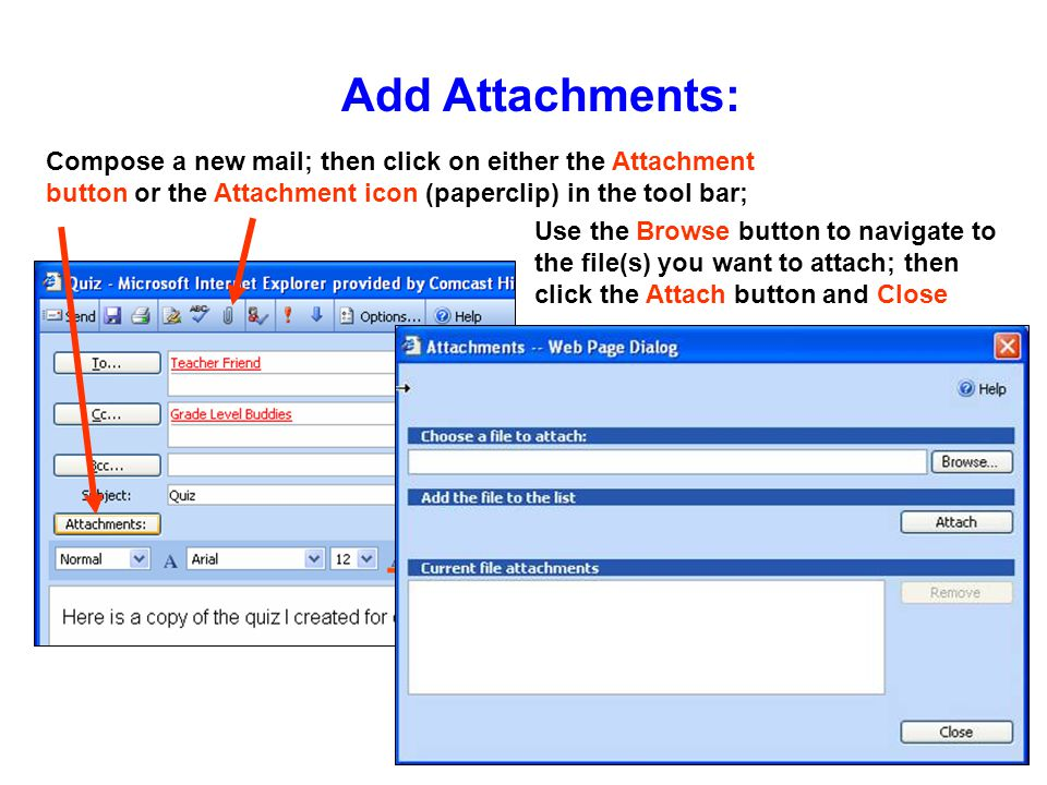 Add Attachments: Compose a new mail; then click on either the Attachment button or the Attachment icon (paperclip) in the tool bar; Use the Browse but