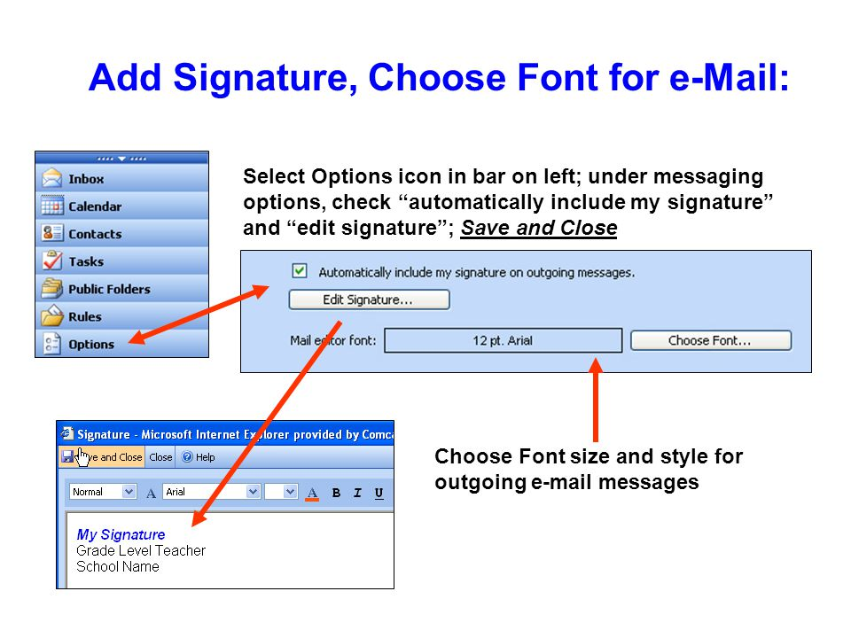 Add Signature, Choose Font for   Select Options icon in bar on left; under messaging options, check automatically include my signature and edit signature ; Save and Close Choose Font size and style for outgoing  messages