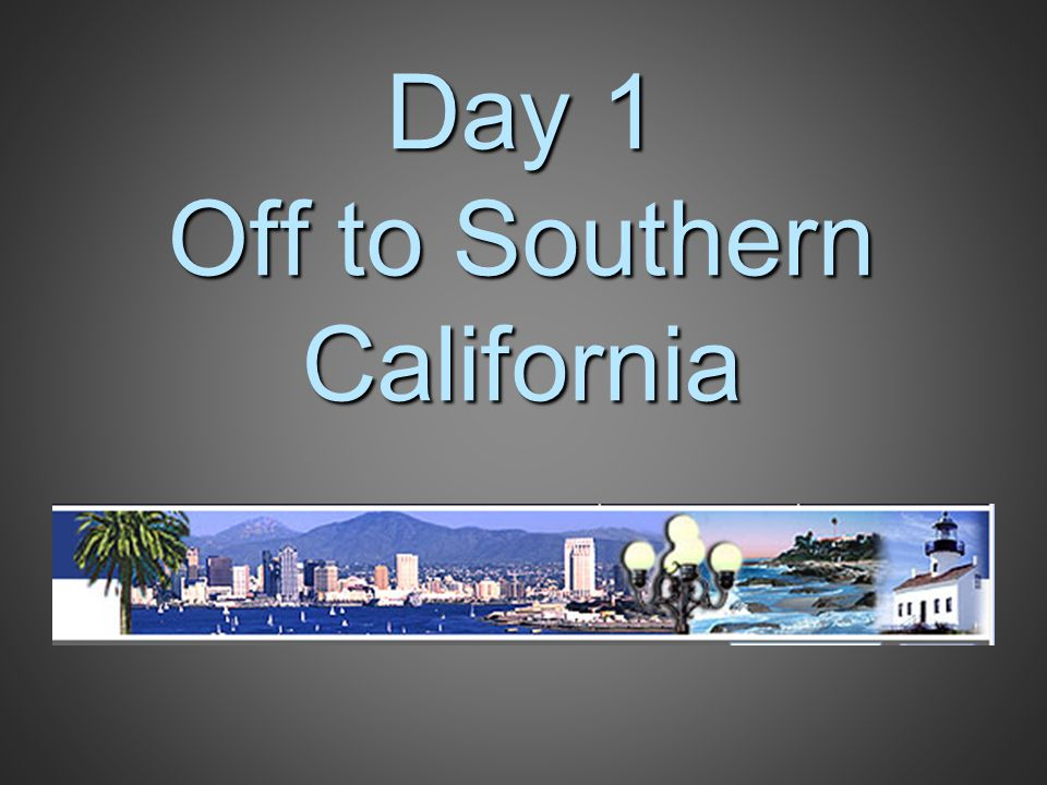 Day 1 Off to Southern California