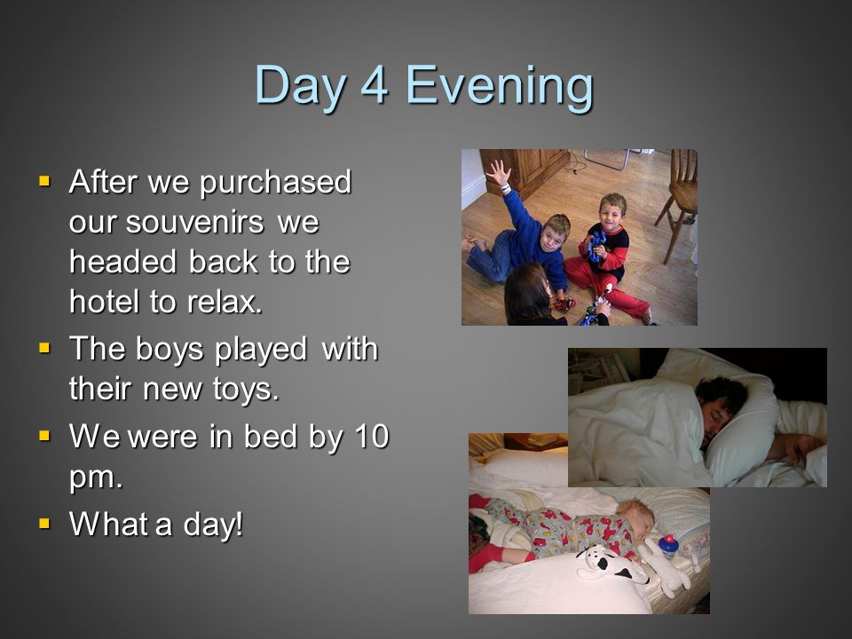 Day 4 Evening  After we purchased our souvenirs we headed back to the hotel to relax.  The boys played with their new toys.  We were in bed by 10 p