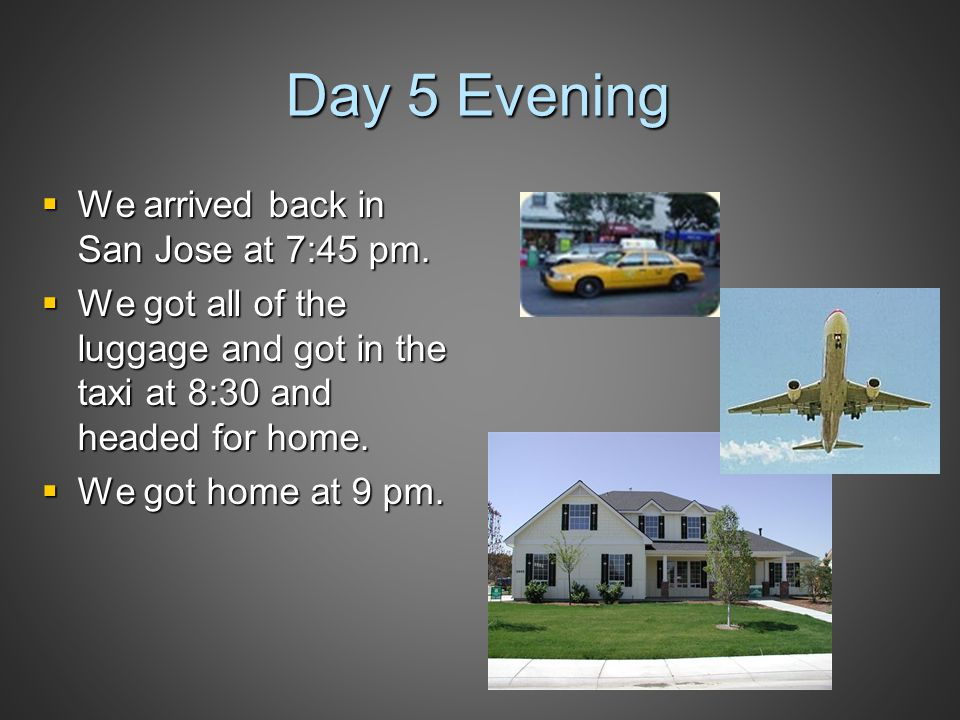 Day 5 Evening  We arrived back in San Jose at 7:45 pm.