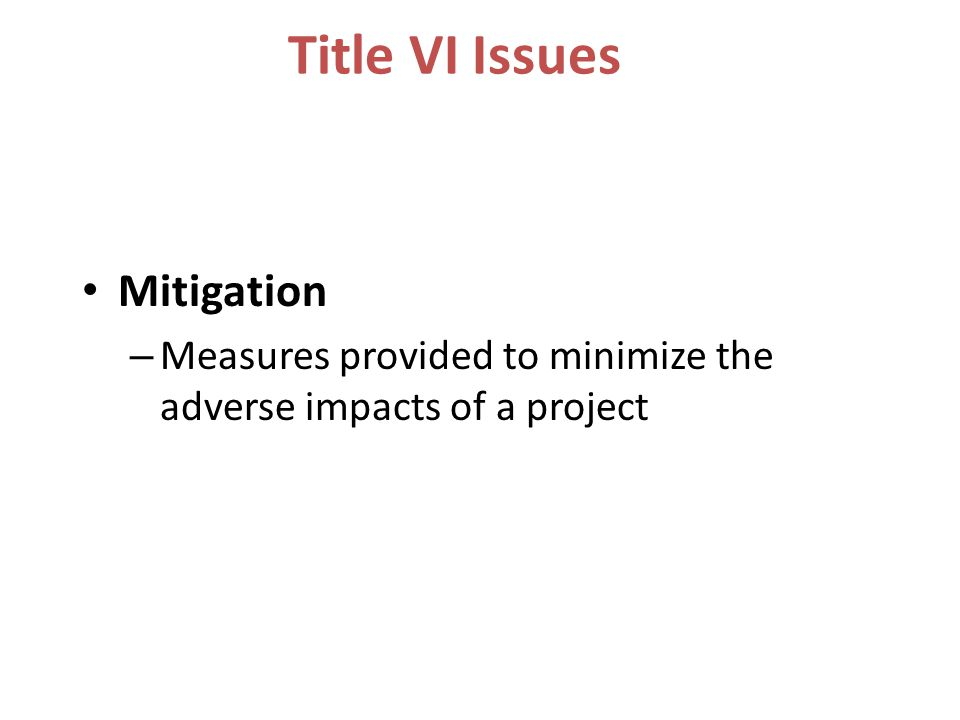 Title VI Issues Mitigation – Measures provided to minimize the adverse impacts of a project
