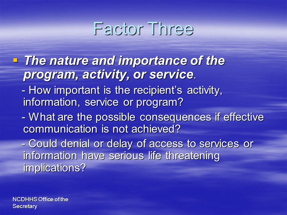 NCDHHS Office of the Secretary Factor Three  The nature and importance of the program, activity, or service. - How important is the recipient's activ