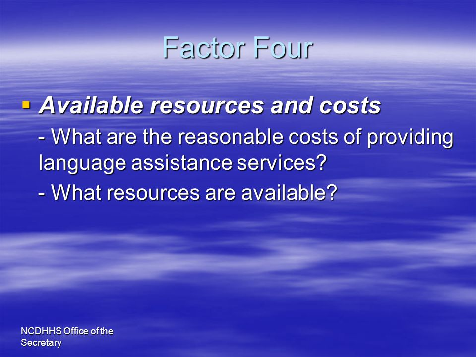 NCDHHS Office of the Secretary Factor Four  Available resources and costs - What are the reasonable costs of providing language assistance services?