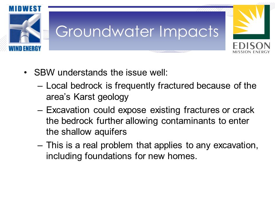 SBW understands the issue well: –Local bedrock is frequently fractured because of the area's Karst geology –Excavation could expose existing fractures or crack the bedrock further allowing contaminants to enter the shallow aquifers –This is a real problem that applies to any excavation, including foundations for new homes.