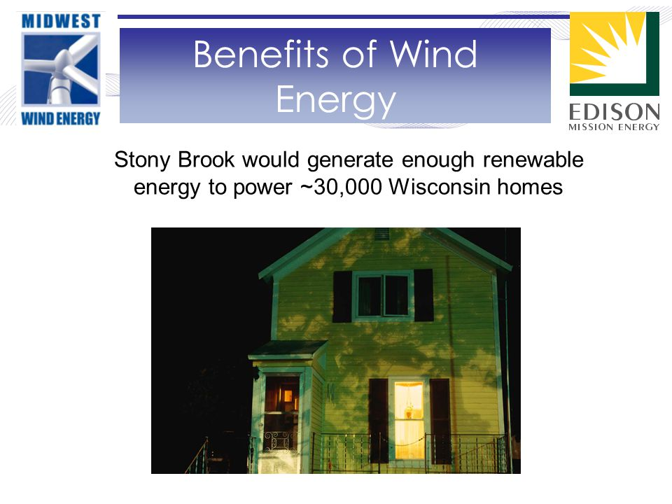 Stony Brook would generate enough renewable energy to power ~30,000 Wisconsin homes Benefits of Wind Energy