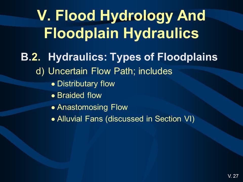 V. 27 V. Flood Hydrology And Floodplain Hydraulics B.2.Hydraulics: Types of Floodplains d)Uncertain Flow Path; includes Distributary flow Braided flow