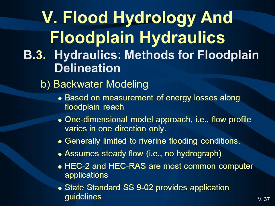 V. 37 V. Flood Hydrology And Floodplain Hydraulics B.3.Hydraulics: Methods for Floodplain Delineation b) Backwater Modeling Based on measurement of en