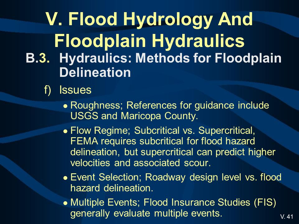 V. 41 V. Flood Hydrology And Floodplain Hydraulics B.3.Hydraulics: Methods for Floodplain Delineation f)Issues Roughness; References for guidance incl