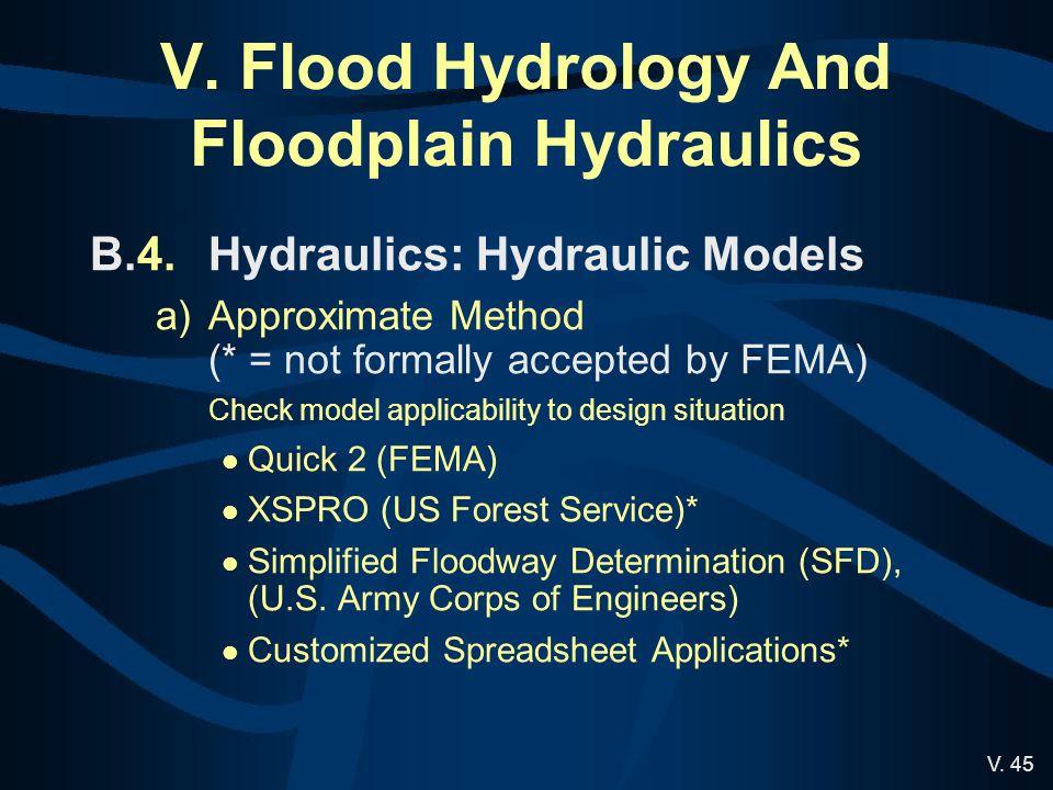 V. 45 V. Flood Hydrology And Floodplain Hydraulics B.4.Hydraulics: Hydraulic Models a)Approximate Method (* = not formally accepted by FEMA) Check mod