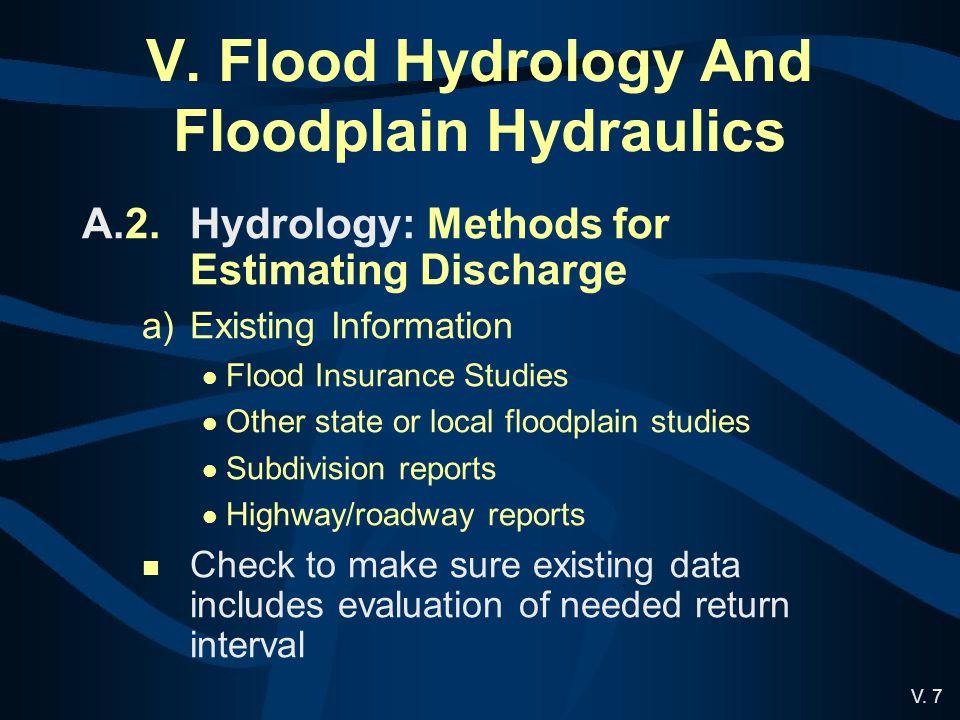 V. 7 V. Flood Hydrology And Floodplain Hydraulics A.2.Hydrology: Methods for Estimating Discharge a)Existing Information Flood Insurance Studies Other