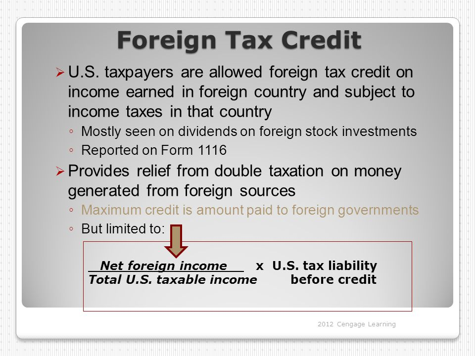 Foreign Tax Credit  U.S. taxpayers are allowed foreign tax credit on income earned in foreign country and subject to income taxes in that country ◦ M