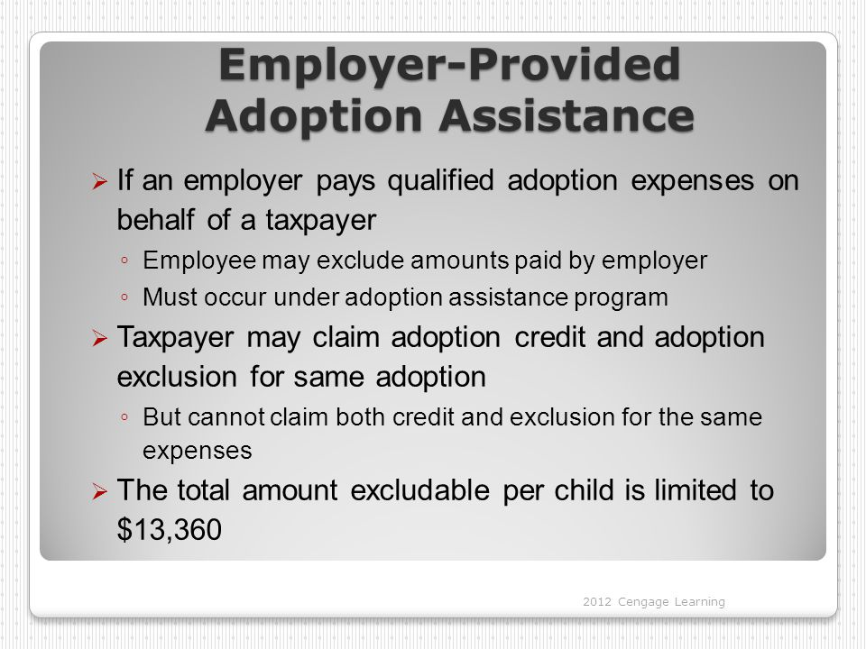 Employer-Provided Adoption Assistance  If an employer pays qualified adoption expenses on behalf of a taxpayer ◦ Employee may exclude amounts paid by