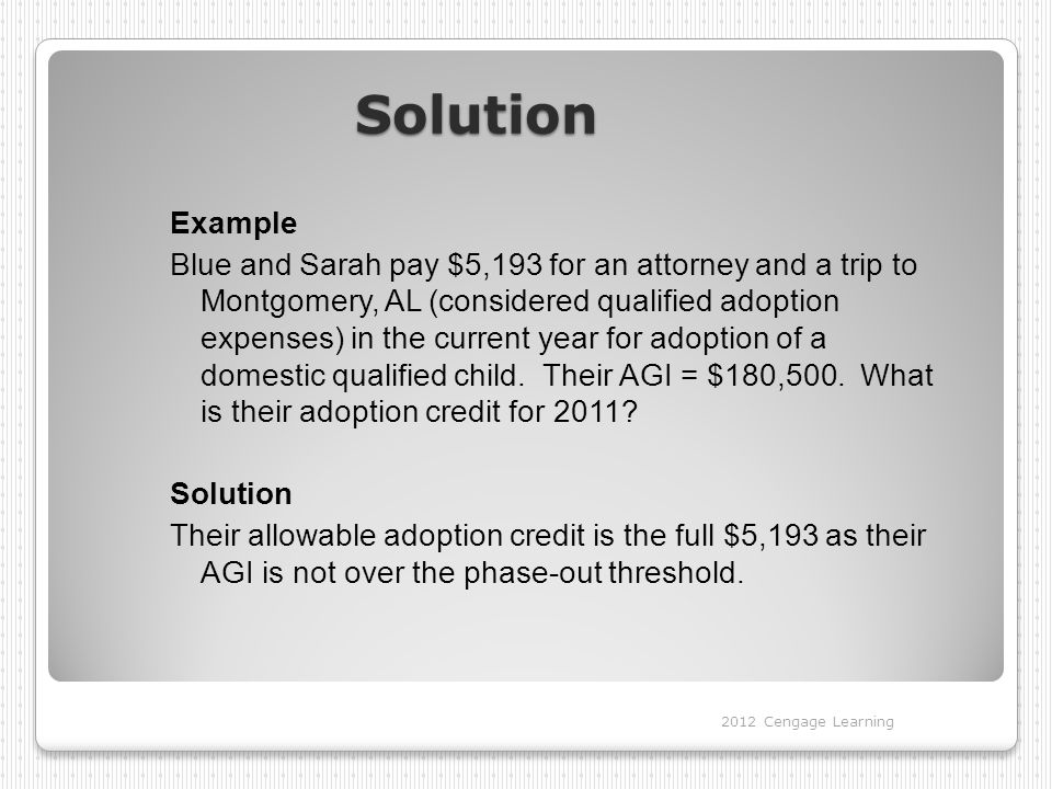 Solution Example Blue and Sarah pay $5,193 for an attorney and a trip to Montgomery, AL (considered qualified adoption expenses) in the current year f