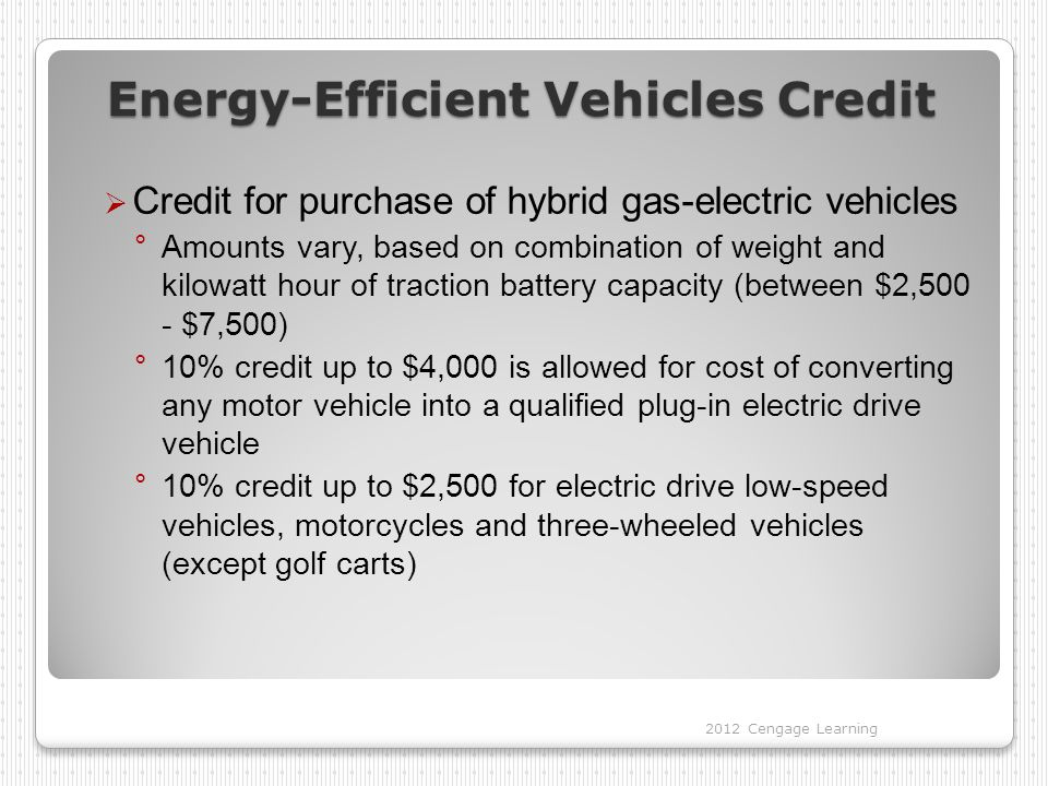 Energy-Efficient Vehicles Credit  Credit for purchase of hybrid gas-electric vehicles °Amounts vary, based on combination of weight and kilowatt hour