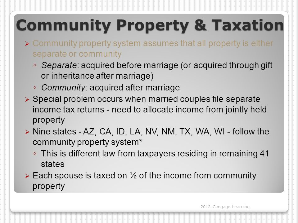 Community Property & Taxation  Community property system assumes that all property is either separate or community ◦ Separate: acquired before marria