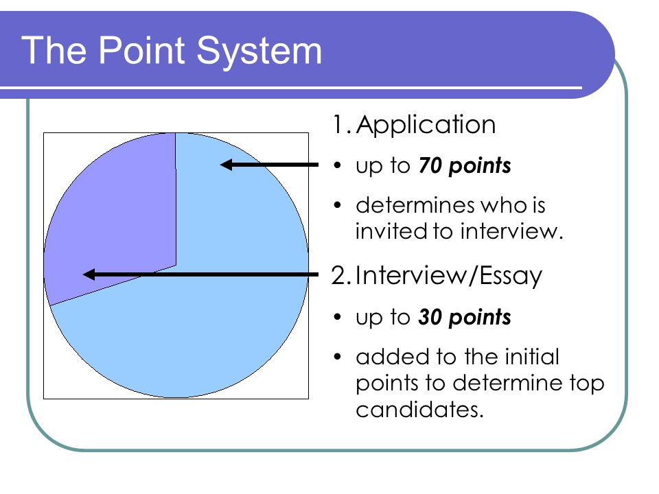 The Point System 1.Application up to 70 points determines who is invited to interview.