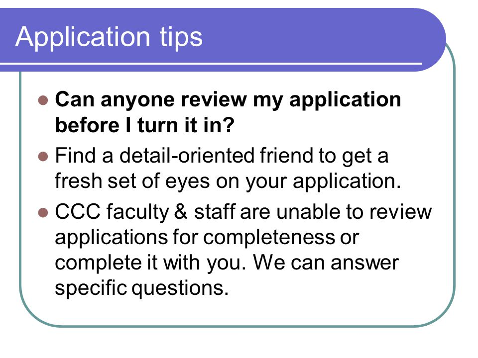 Application tips Can anyone review my application before I turn it in.