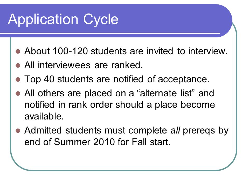 Application Cycle About 100-120 students are invited to interview.