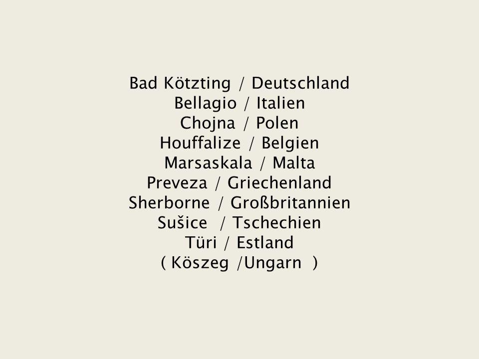 Bad Kötzting / Deutschland Bellagio / Italien Chojna / Polen Houffalize / Belgien Marsaskala / Malta Preveza / Griechenland Sherborne / Großbritannien Sušice / Tschechien Türi / Estland ( Köszeg /Ungarn )